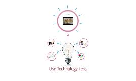 Use Technology Less