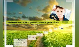 'Gisteren naar concert geweest van me grote idool!'