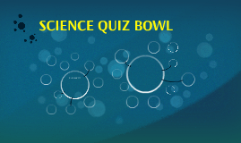 SCIENCE QUIZ BOWL