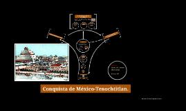 Copy of Copy of Conquista de México-Tenochtitlan.