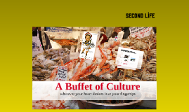 Second Life: A Buffet of Culture