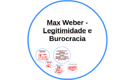 Max Weber - Legitimidade e Burocracia