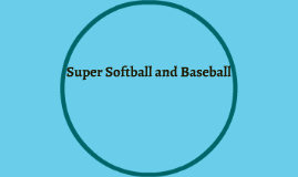 Super softball and baseball