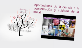 Copy of Aportaciones de la ciencia a la conservación y cuidado de la