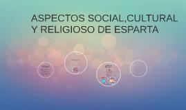 Copy of ASPECTOS SOCIAL,CULTURAL Y RELIGIOSO DE ESPARTA