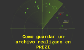 Copy of Como guardar un archivo realizado en PREZI
