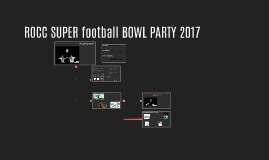 ROCC SUPER football BOWL PARTY 2017