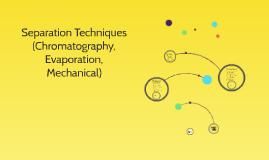 Separation Techniques (Chromatography, Evaporation, Mechanic