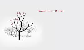 Copy of Robert Frost - Birches