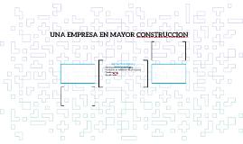 UNA EMPRESA EN MAYOR CONSTRUCCION