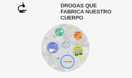 DROGAS QUE FABRICA NUESTRO CUERPO