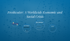 Freshwater: A Worldwide Economic and Social Crisis