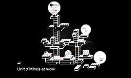 Unit 7 Minds at work