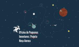 Oficina de Pequenos Inventores: Projeto Nova Aurora
