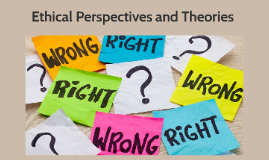 Ethical Perspectives and Theories