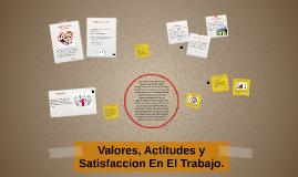 Valores, Actitudes y Satisfaccion En El Trabajo.