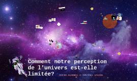 Comment notre perception de l'univers est-elle limitée?