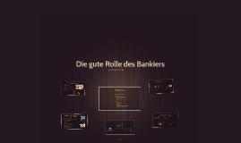 Die gute Rolle des Bankiers