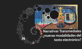 Narrativas Transmediales ¿nuevas modalidades del texto electrónico?