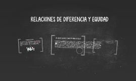 RELACIONES DE DIFERENCIA Y EQUIDAD