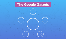 The Google Gatzets
