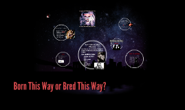 Born This Way or Bred this Way?