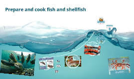 Prepare and cook fish and shellfish