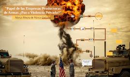 """""""Papel de las empresas productoras de Armas ¿Paz o Violencia?"""" [En proceso]"""