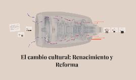 El cambio cultural: Renacimiento y Reforma