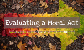 Copy of Evaluating a Moral Act