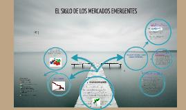 Copy of Copy of EL SIGLO DE LOS MERCADOS EMERGENTES