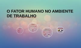 O FATOR HUMANO NO AMBIENTE DE TRABALHO