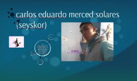 carlos eduardo merced solares  (seyskor)