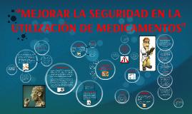 """""""MEJORAR LA SEGURIDAD EN LA UTILIZACIÓN DE MEDICAMENTOS"""""""