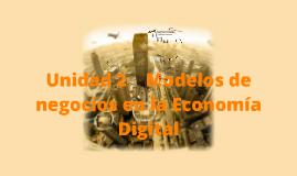 Unidad 2    Modelos de negocios en la Economía Digital