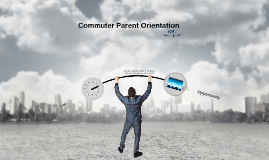Copy of Copy of Commuter Parent Orientation