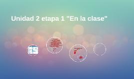 """Unidad 2 etapa 1 """"En la clase"""""""