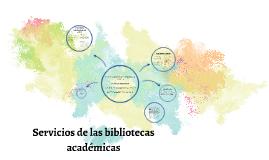 Copy of SERVICIOS DE LAS BIBLIOTECAS ACADEMICAS