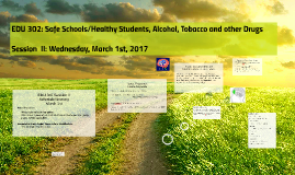 Copy of EDU 302: Safe Schools/Healthy Students, Alcohol, Tobacco and