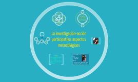 La investigación-acción participativa: aspectos metodológicos