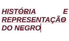 HISTÓRIA E REPRESENTAÇÃO DO NEGRO