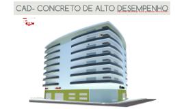 CAD- CONCRETO DE ALTO DESEMPENHO