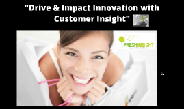 """Drive & Impact Innovation with Customer Insight"""