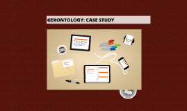 GERONTOLOGY: CASE STUDY