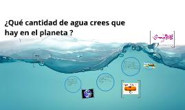 Copy of ¿Qué cantidad de agua crees que hay en el planeta ?