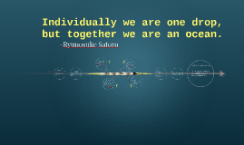 Individually we are one drop, but together we are an ocean.