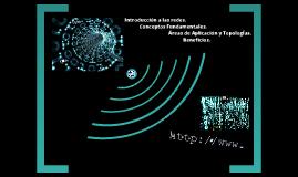 Copy of Introducción a las Redes. Conceptos Fundamentales. Beneficios, Áreas de Aplicación y Topologías.
