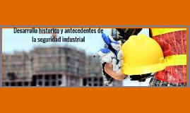 Desarrollo historico y antecedentes de la seguridad industri