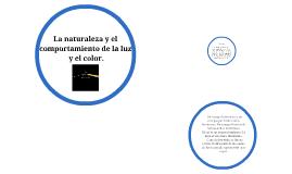 La naturaleza y el comportamiento de la luz y el color.