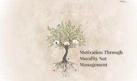 Motivation Through Morality Not Mangament